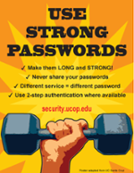 Poster: Use Strong Passwords! Make them LONG and STRONG. Never share your passwords. Different service = different password. Use 2-step authentication where available.