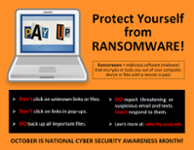 Poster: Protect Yourself from Ransomware! DON'T click on unknown links or files. DON'T click on links in popups. DO back up all important files. DO report threatening or suspicious email and texts; DON'T respond to them.